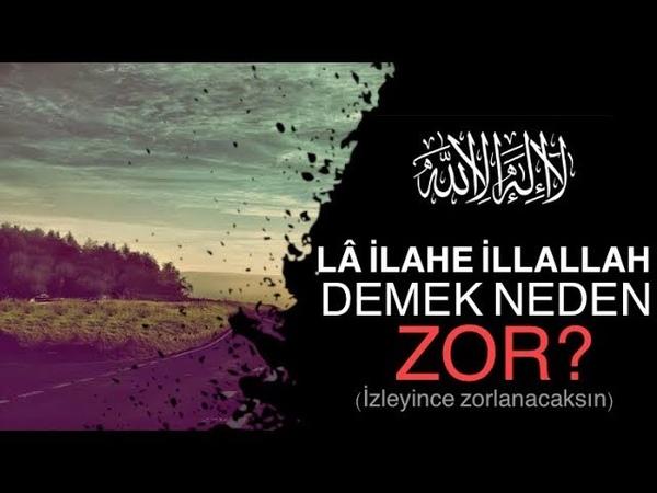 La İlahe İllallah Demek Neden Zor!