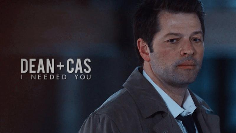 I needed you   Dean Cas