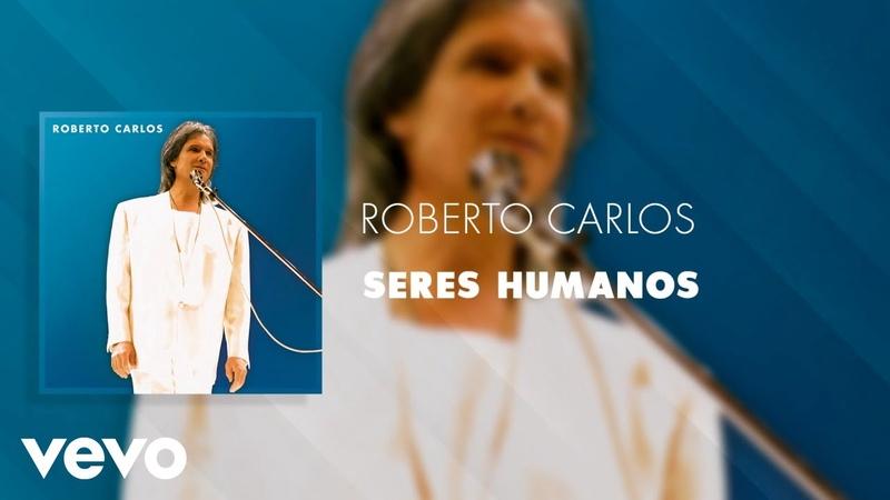 Roberto Carlos Seres Humanos Ao Vivo Áudio Oficial