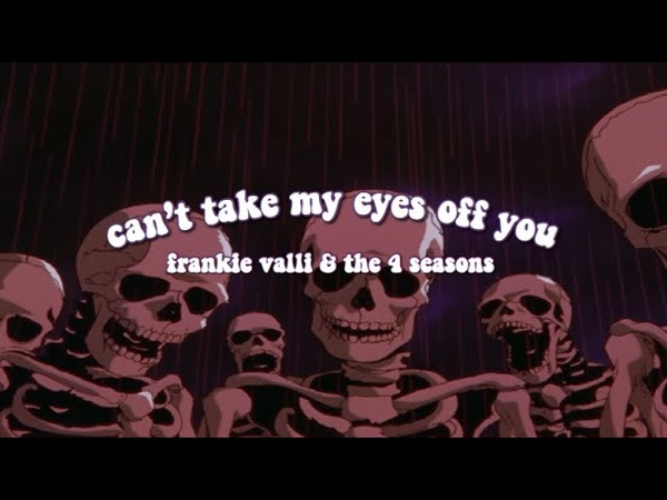 Can't take my eyes off you by frankie valli but it's playing from a different room and it's raining