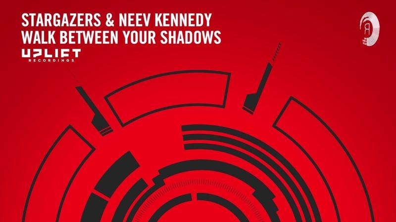 VOCAL TRANCE: Stargazers Neev Kennedy - Walk Between Your Shadows (Uplift Recordings) LYRICS
