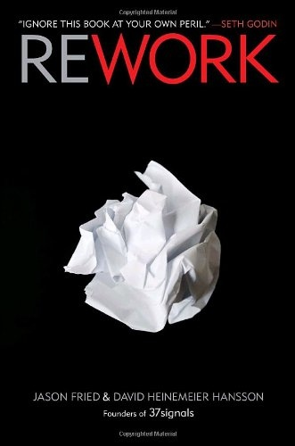 Jason Fried, David Heinemeier Hansson] Rework