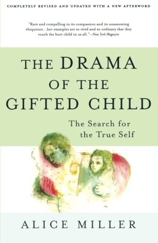 The Drama of the Gifted Child The Search for the True Self, Revised Edition by Alice Miller