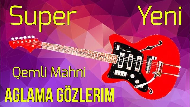 Aglama Gözlerim Super Qemli Mahni (Gitara) 2019 Yeni