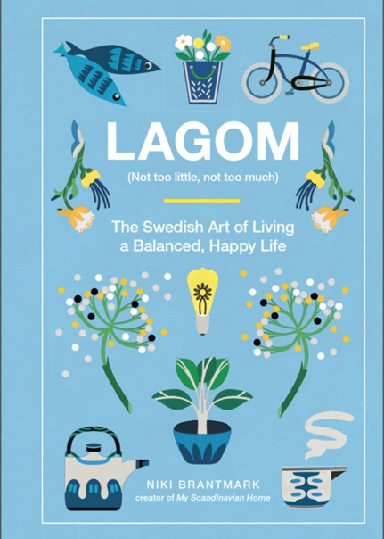 Lagom Not Too Little, Not Too Much The Swedish Art of Living a Balanced, Happy Life by Niki Brantmark (z-lib.org)