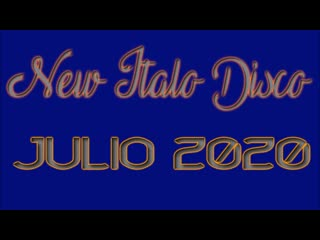 New Italo Disco MixX  -  Julio 2020