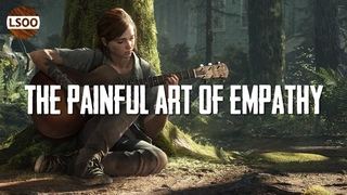 The Painful Art of Empathy – Deconstructing The Last of Us: Part 2