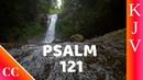 Psalm 121 - KJV - Bible Song - Scripture Worship - Memorise Scripture